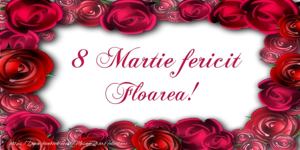 Felicitari 8 Martie Ziua Femeii | 8 Martie Fericit Floarea!