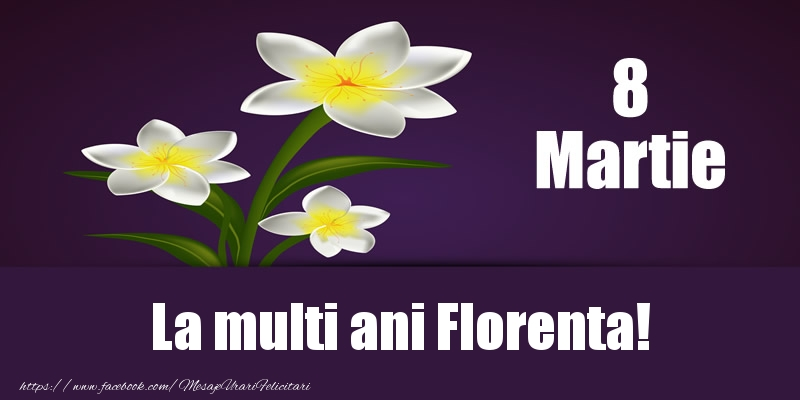 Felicitari 8 Martie Ziua Femeii | 8 Martie La multi ani Florenta!
