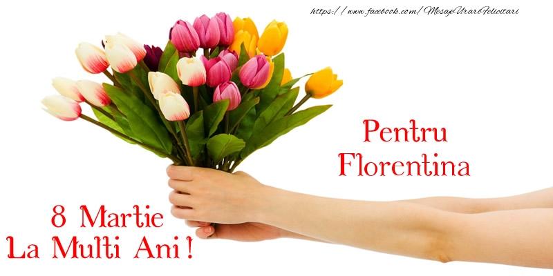 Felicitari 8 Martie Ziua Femeii   Pentru Florentina, La multi ani de 8 martie!