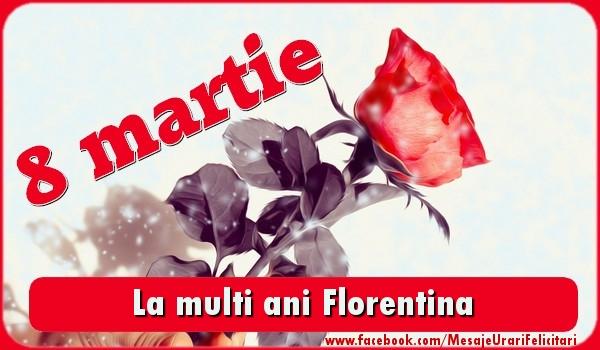 Felicitari 8 Martie Ziua Femeii   La multi ani Florentina