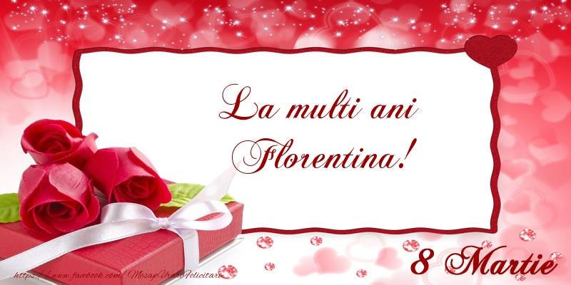 Felicitari 8 Martie Ziua Femeii   La multi ani Florentina! 8 Martie