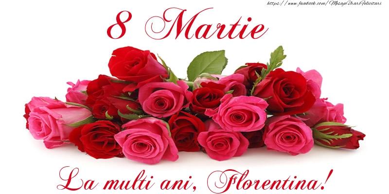 Felicitari 8 Martie Ziua Femeii   Felicitare cu trandafiri de 8 Martie La multi ani, Florentina!