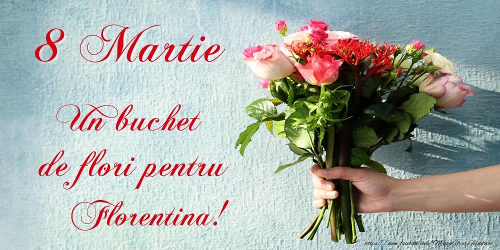Felicitari 8 Martie Ziua Femeii   8 Martie Un buchet de flori pentru Florentina!