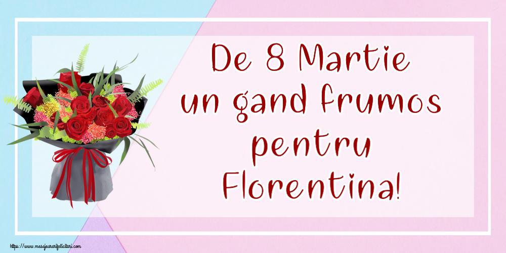 Felicitari 8 Martie Ziua Femeii   De 8 Martie un gand frumos pentru Florentina!