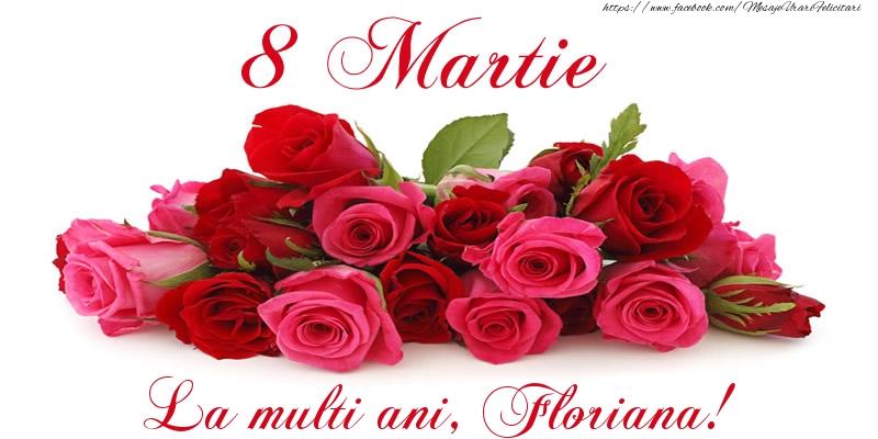 Felicitari 8 Martie Ziua Femeii | Felicitare cu trandafiri de 8 Martie La multi ani, Floriana!
