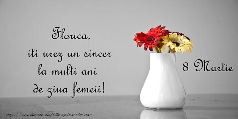 Felicitari 8 Martie Ziua Femeii | Florica iti urez un sincer la multi ani de ziua femeii! 8 Martie