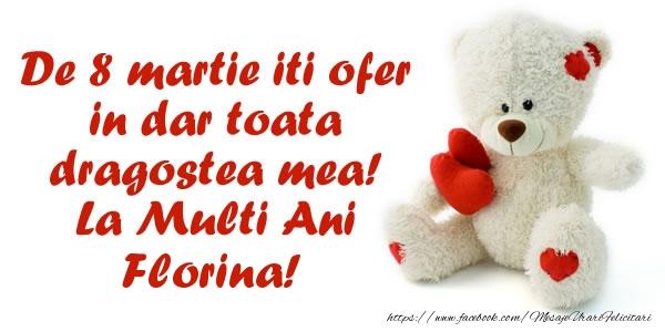 Felicitari 8 Martie Ziua Femeii | De 8 martie iti ofer in dar toata dragostea mea! La Multi Ani Florina!