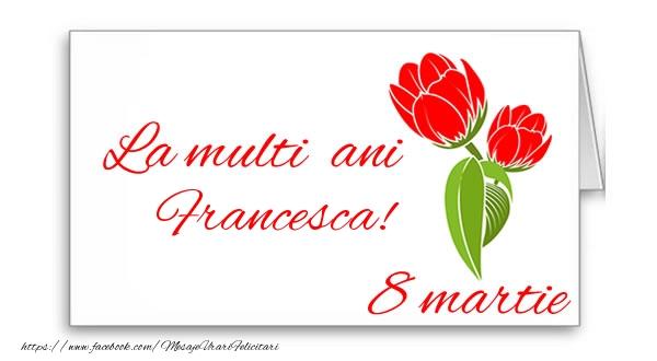 Felicitari 8 Martie Ziua Femeii   La multi ani Francesca!