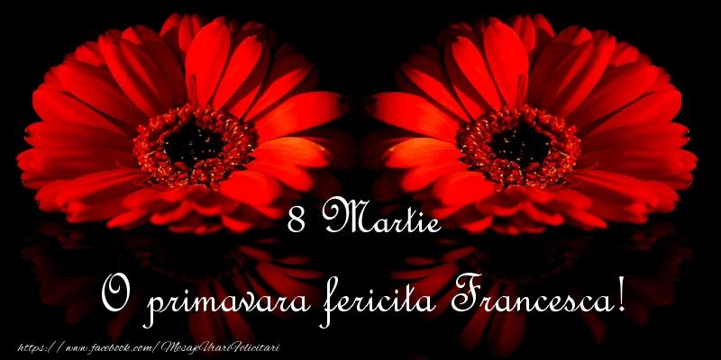 Felicitari 8 Martie Ziua Femeii   O primavara fericita Francesca!