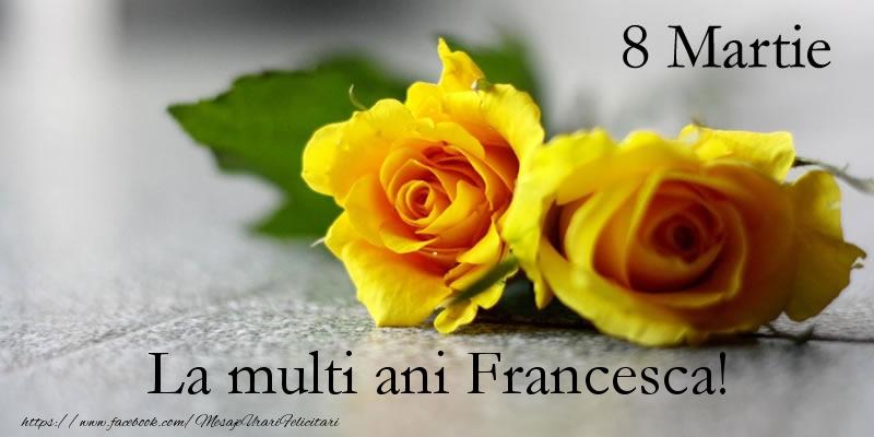 Felicitari 8 Martie Ziua Femeii   8 Martie La multi ani Francesca!