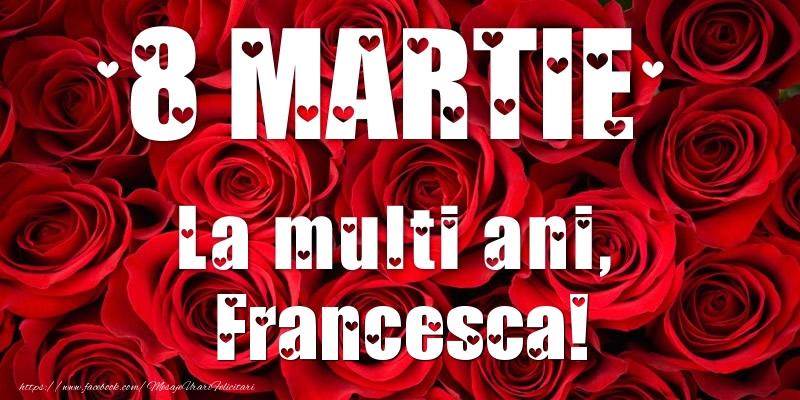 Felicitari 8 Martie Ziua Femeii   8 Martie La multi ani, Francesca!