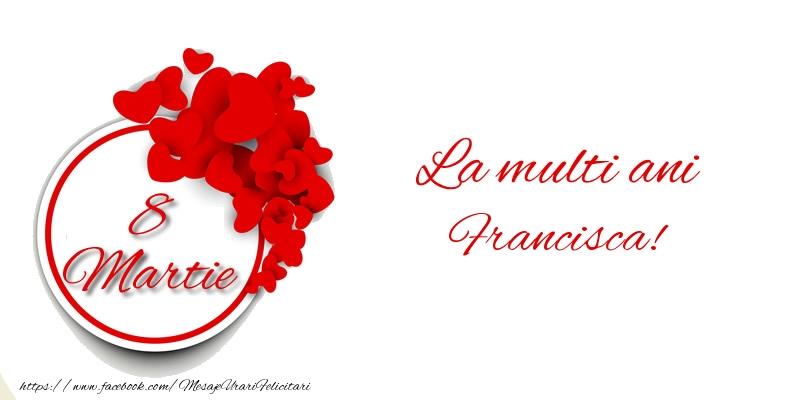 Felicitari 8 Martie Ziua Femeii   8 Martie La multi ani Francisca!