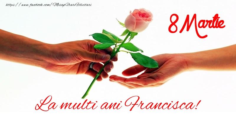Felicitari 8 Martie Ziua Femeii   La multi ani Francisca! 8 Martie