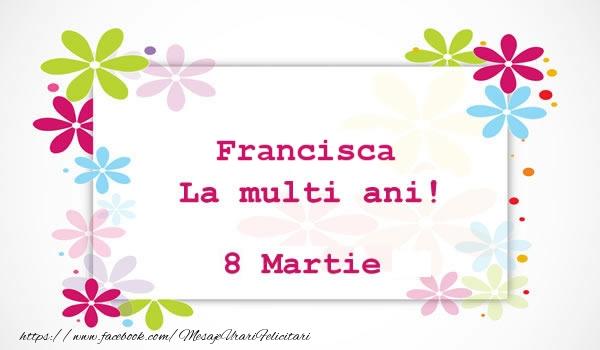Felicitari 8 Martie Ziua Femeii | Francisca La multi ani! 8 martie