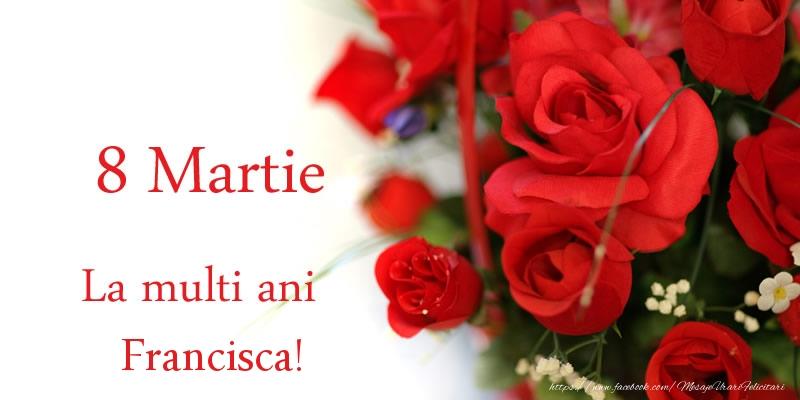 Felicitari 8 Martie Ziua Femeii | 8 Martie La multi ani Francisca!