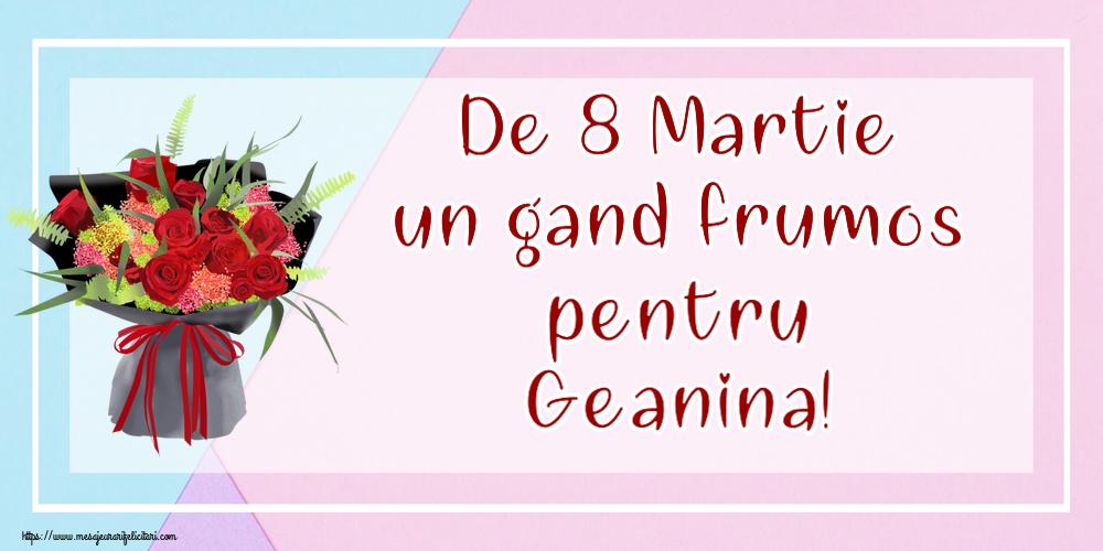 Felicitari 8 Martie Ziua Femeii | De 8 Martie un gand frumos pentru Geanina!