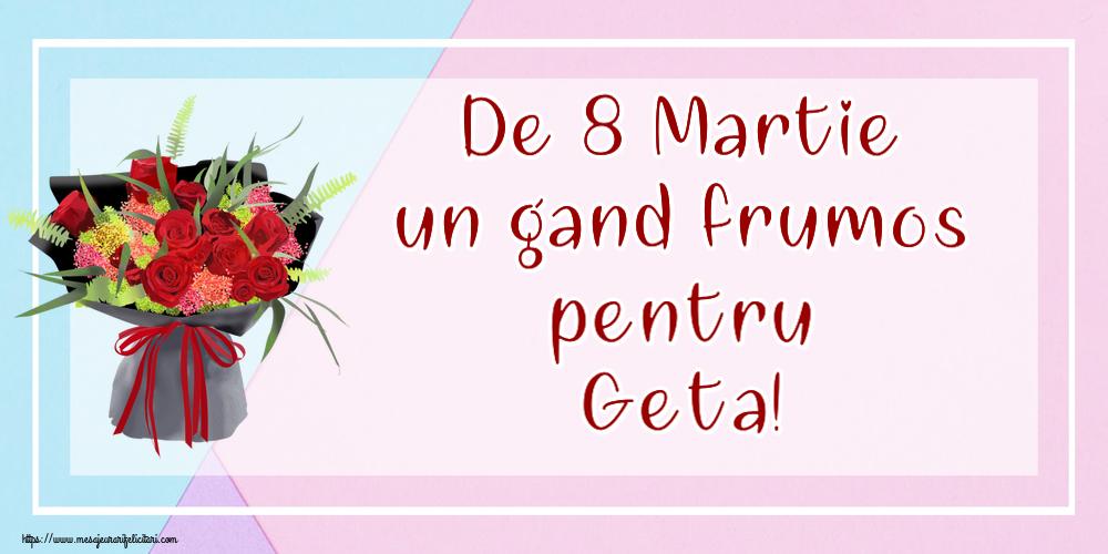 Felicitari 8 Martie Ziua Femeii | De 8 Martie un gand frumos pentru Geta!