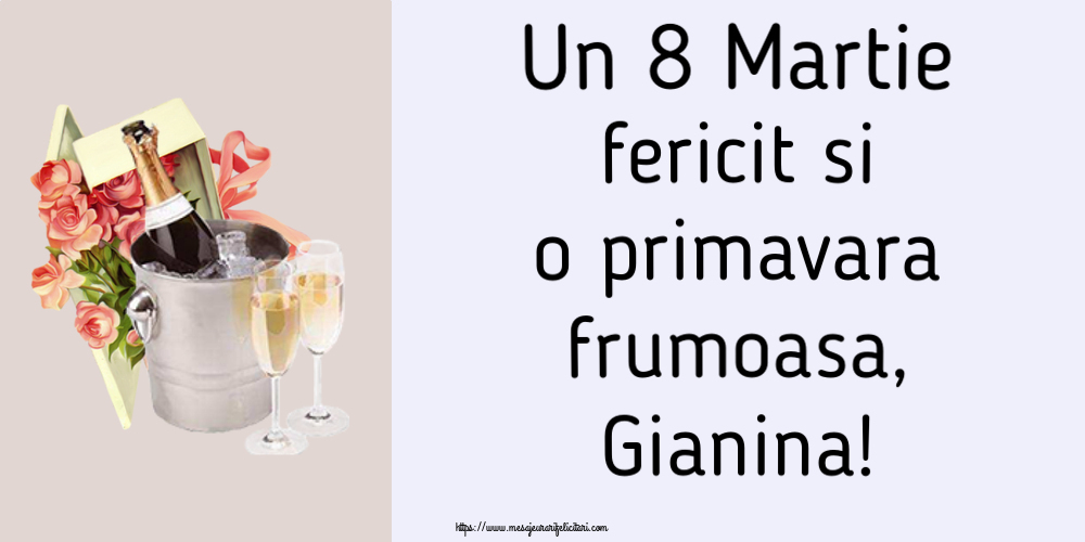 Felicitari 8 Martie Ziua Femeii | Un 8 Martie fericit si o primavara frumoasa, Gianina!