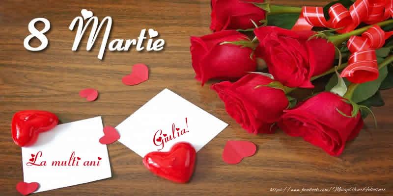 Felicitari 8 Martie Ziua Femeii   8 Martie La multi ani Giulia!