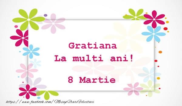 Felicitari 8 Martie Ziua Femeii   Gratiana La multi ani! 8 martie