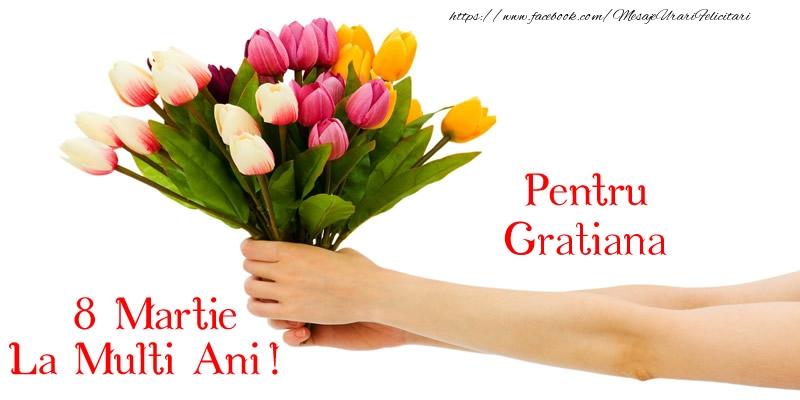 Felicitari 8 Martie Ziua Femeii   Pentru Gratiana, La multi ani de 8 martie!