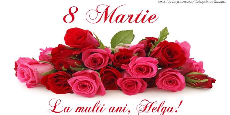 Felicitari 8 Martie Ziua Femeii | Felicitare cu trandafiri de 8 Martie La multi ani, Helga!