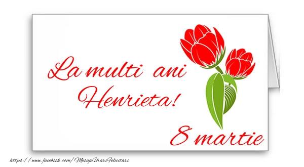 Felicitari 8 Martie Ziua Femeii | La multi ani Henrieta!