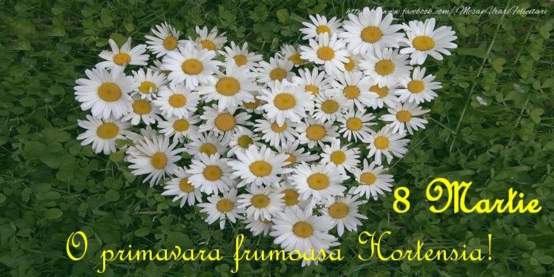 Felicitari 8 Martie Ziua Femeii | O primavara frumoasa Hortensia! 8 Martie