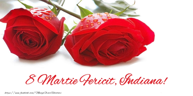 Felicitari 8 Martie Ziua Femeii | 8 Martie Fericit, Indiana!