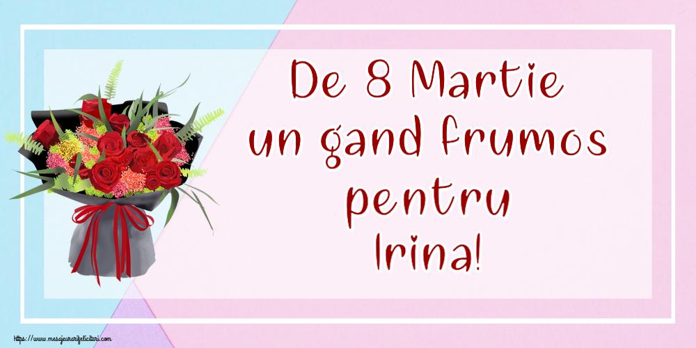 Felicitari 8 Martie Ziua Femeii | De 8 Martie un gand frumos pentru Irina!