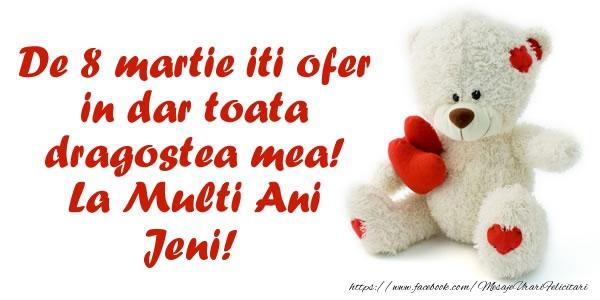 Felicitari 8 Martie Ziua Femeii   De 8 martie iti ofer in dar toata dragostea mea! La Multi Ani Jeni!