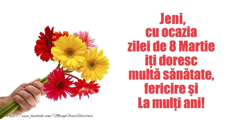 Felicitari 8 Martie Ziua Femeii   Jeni cu ocazia zilei de 8 Martie iti doresc multa sanatate, fericire si La multi ani!