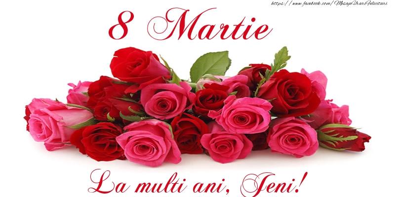 Felicitari 8 Martie Ziua Femeii   Felicitare cu trandafiri de 8 Martie La multi ani, Jeni!