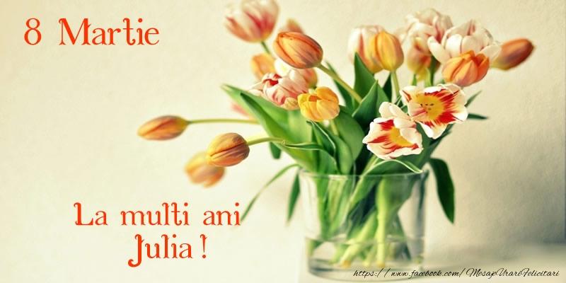 Felicitari 8 Martie Ziua Femeii   La multi ani Julia! 8 Martie