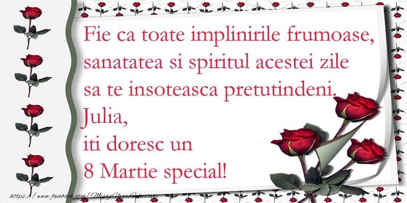 Felicitari 8 Martie Ziua Femeii   Fie ca toate implinirile frumoase, sanatatea si spiritul acestei zile sa te insoteasca pretutindeni. Julia iti doresc un  8 Martie special!