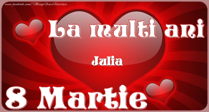 Felicitari 8 Martie Ziua Femeii   La multi ani Julia