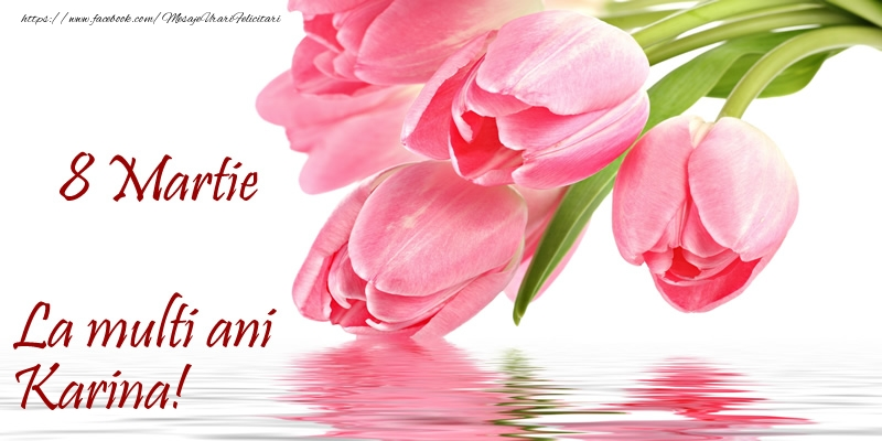 Felicitari 8 Martie Ziua Femeii   La multi ani Karina! de 8 Martie