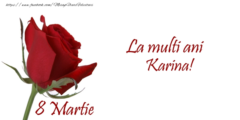 Felicitari 8 Martie Ziua Femeii   La multi ani Karina! 8 Martie
