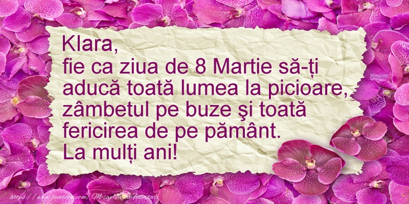 Felicitari 8 Martie Ziua Femeii | Klara fie ca ziua de 8 Martie sa-ti  aduca ... La multi ani!