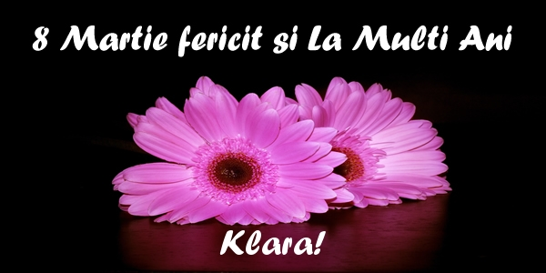 Felicitari 8 Martie Ziua Femeii | 8 Martie fericit si La Multi Ani Klara