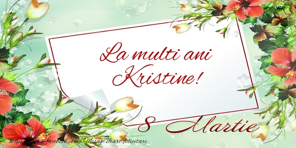 Felicitari 8 Martie Ziua Femeii | La multi ani Kristine! de 8 Martie
