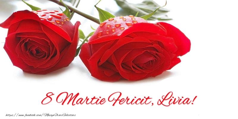 Felicitari 8 Martie Ziua Femeii   8 Martie Fericit, Livia!