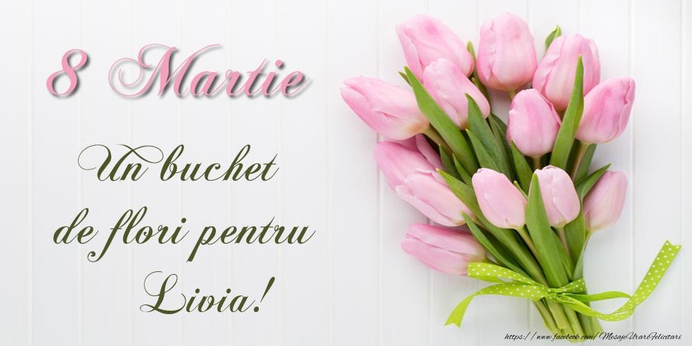 Felicitari 8 Martie Ziua Femeii   8 Martie Un buchet de flori pentru Livia!
