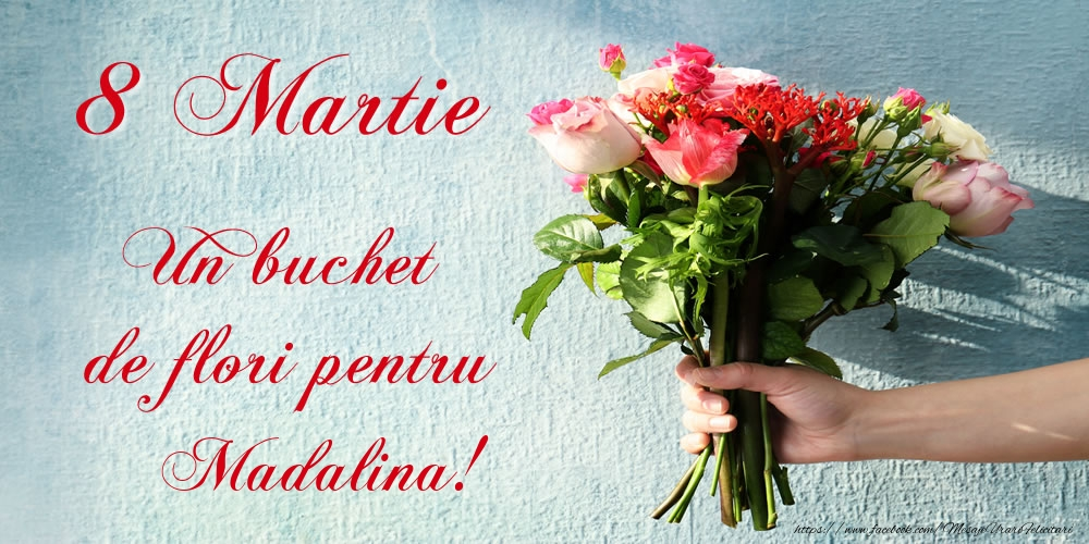 Felicitari 8 Martie Ziua Femeii | 8 Martie Un buchet de flori pentru Madalina!