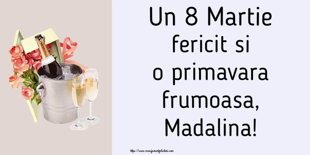 Felicitari 8 Martie Ziua Femeii | Un 8 Martie fericit si o primavara frumoasa, Madalina!