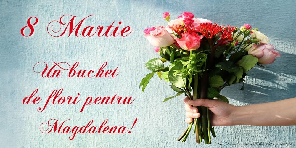 Felicitari 8 Martie Ziua Femeii | 8 Martie Un buchet de flori pentru Magdalena!