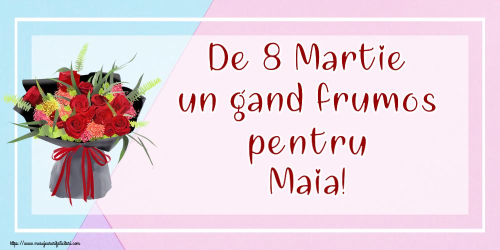 Felicitari 8 Martie Ziua Femeii | De 8 Martie un gand frumos pentru Maia!