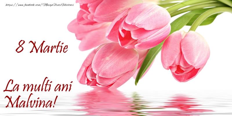 Felicitari 8 Martie Ziua Femeii | La multi ani Malvina! de 8 Martie