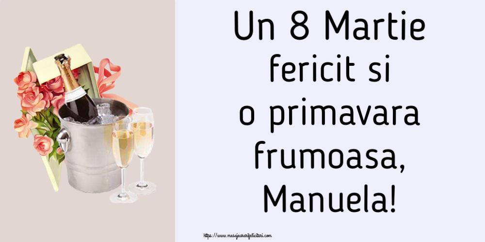 Felicitari 8 Martie Ziua Femeii | Un 8 Martie fericit si o primavara frumoasa, Manuela!