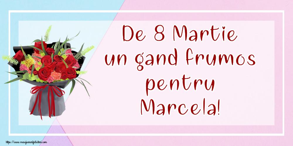 Felicitari 8 Martie Ziua Femeii | De 8 Martie un gand frumos pentru Marcela!